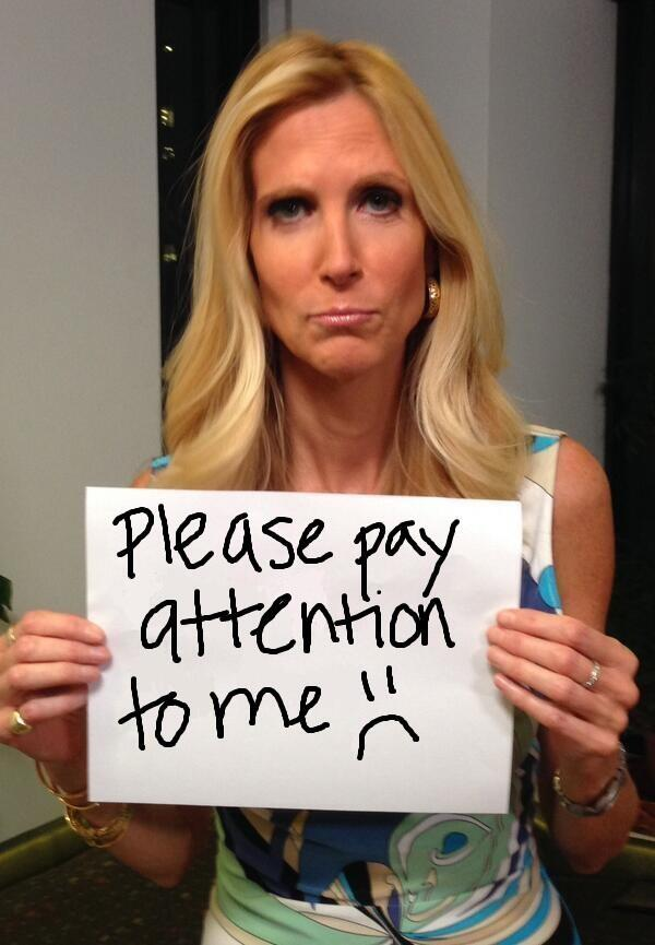 Ann Coulter: Pay Attention to Me!