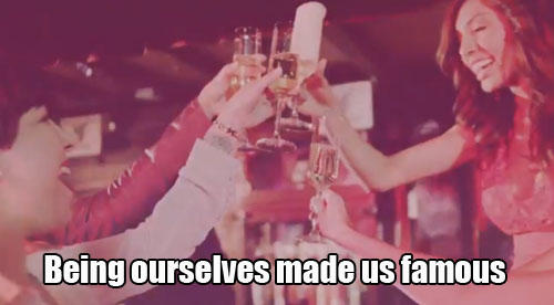 Being Ourselves Made Us Famous