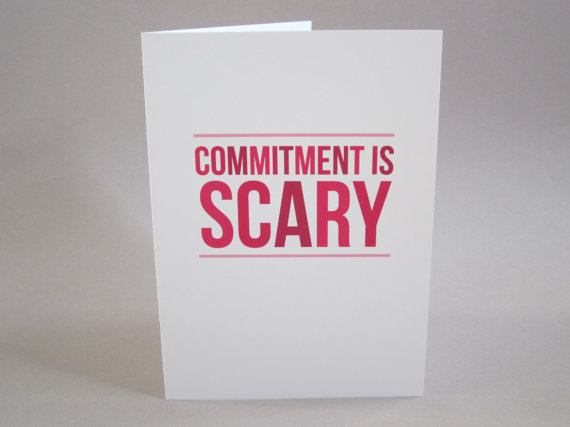 Commitment is Scary