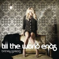 What do you think of Britney Spears' 'Till the World Ends'?