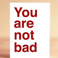 You Are Not Bad