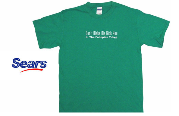 Sears Don't Make Me Kick You Shirt