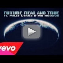 "Miley Cyrus and Future - ""Real & True"""