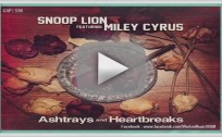 "Miley Cyrus and Snoop Lion - ""Ashtrays and Heartbreaks"""