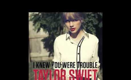 "Taylor Swift - ""I Knew You Were Trouble"""