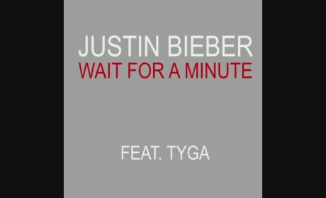 "Justin Bieber Ft. Tyga - ""Wait a Minute"""